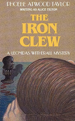 The Iron Clew: A Leonidas Witherall Mystery - Taylor, Phoebe Atwood
