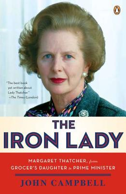 The Iron Lady: Margaret Thatcher, from Grocer's Daughter to Prime Minister - Campbell, John, and Freeman, David (Abridged by)
