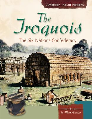 The Iroquois: The Six Nations Confederacy - Englar, Mary