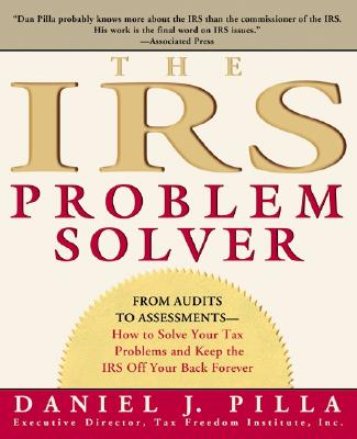 The IRS Problem Solver: From Audits to Assessments--How to Solve Your Tax Problems and Keep the IRS Off Your Back Forever - Pilla, Daniel J