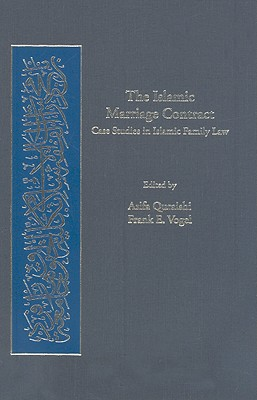 The Islamic Marriage Contract: Case Studies in Islamic Family Law - Quraishi, Asifa (Editor), and Vogel, Frank E (Editor)