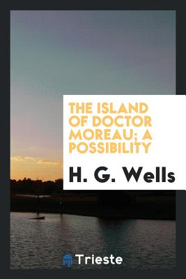 The Island of Doctor Moreau; A Possibility - Wells, H G