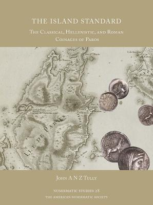 The Island Standard: The Classical, Hellenistic, and Roman Coinages of Paros - Tully, John A N Z