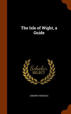 The Isle of Wight, a Guide - Venables, Edmund