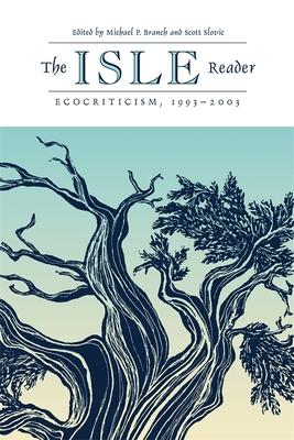 The ISLE Reader 1993-2003: Ecocriticism - Branch, Michael P. (Editor), and Slovic, Scott (Editor)