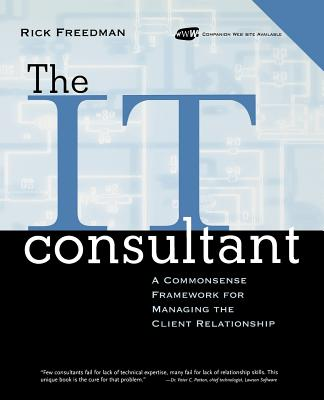 The It Consultant: A Commonsense Framework for Managing the Client Relationship - Freedman, Rick