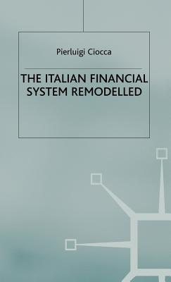 The Italian Financial System Remodelled - Ciocca, P