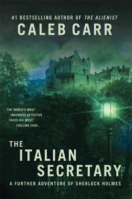 The Italian Secretary: A Further Adventure of Sherlock Holmes - Carr, Caleb
