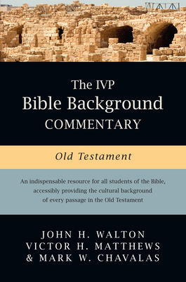 The IVP Bible Background Commentary: Old Testament - Walton, John, and Matthews, Victor Harold, and Chavalas, Mark W.