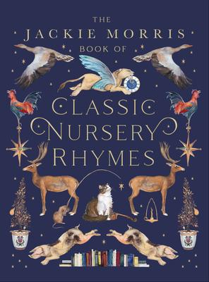 The Jackie Morris Book of Classic Nursery Rhymes - Morris, Jackie