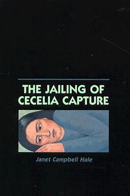 The Jailing of Cecelia Capture - Hale, Janet Campbell