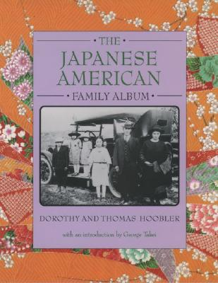 The Japanese American Family Album - Hoobler, Dorothy, and Hoobler, Thomas, and Takei, George (Introduction by)