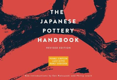 The Japanese Pottery Handbook: Revised Edition - Simpson, Penny, and Kitto, Lucy, and Sodeoka, Kanji