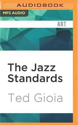 The Jazz Standards: A Guide to the Repertoire - Gioia, Ted, and Souer, Bob, Mr. (Read by)