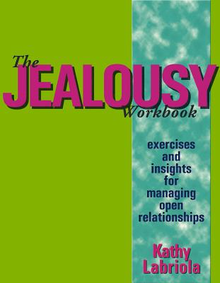 The Jealousy Workbook: Exercises and Insights for Managing Open Relationships - Labriola, Kathy