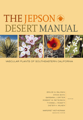 The Jepson Desert Manual: Vascular Plants of Southeastern California - Baldwin, Bruce G (Editor), and Boyd, Steve (Editor), and Ertter, Barbara (Editor)