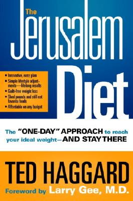 """The Jerusalem Diet: The """"One Day"""" Approach to Reach Your Ideal Weight--And Stay There - Haggard, Ted, and Gee, Larry, MD (Foreword by)"""
