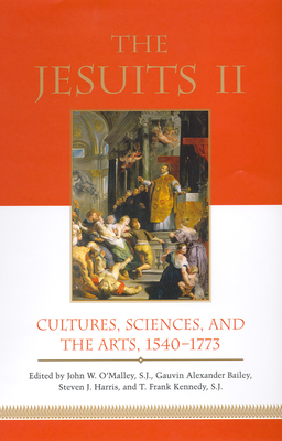 The Jesuits II: Cultures, Sciences, and the Arts, 1540-1773 - O'Malley, John W (Editor), and Bailey, Gauvin Alexander (Editor), and Harris, Steven J (Editor)