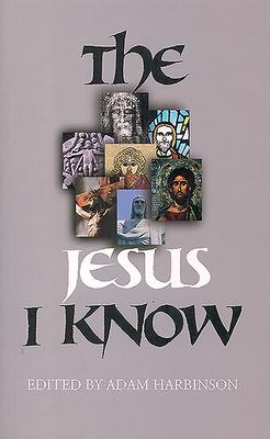 The Jesus I Know - Harbinson, Adam (Editor)