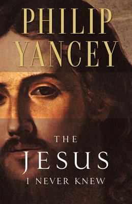 The Jesus I Never Knew - Yancey, Philip