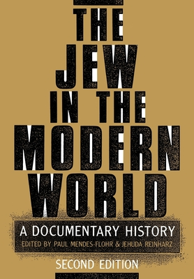 The Jew in the Modern World: A Documentary History, 2nd Edition - Mendes-Flohr, Paul R (Editor), and Reinharz, Jehuda (Editor)