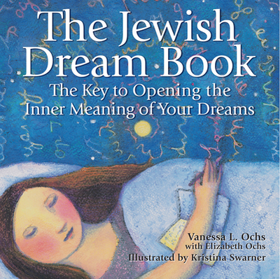 The Jewish Dream Book: The Key to Opening the Inner Meaning of Your Dreams - Ochs, Vanessa L, Dr., PhD, and Ochs, Elizabeth
