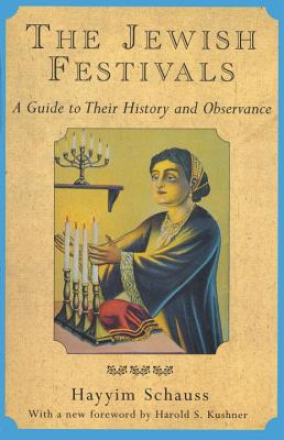 The Jewish Festivals: A Guide to Their History and Observance - Schauss, Hayyim, and Kushner, Harold S, Rabbi (Introduction by), and Shoys, Hayim