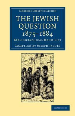 The Jewish Question, 1875-1884: Bibliographical Hand-List - Jacobs, Joseph (Compiled by)
