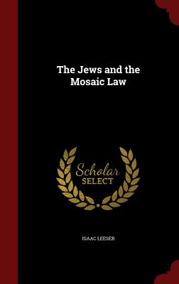 The Jews and the Mosaic Law - Leeser, Isaac