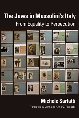 The Jews in Mussolini's Italy: From Equality to Persecution - Sarfatti, Michele