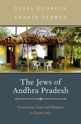 The Jews of Andhra Pradesh: Contesting Caste and Religion in South India - Egorova, Yulia, Dr., and Perwez, Shahid