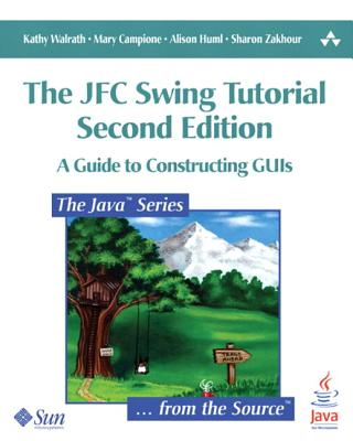 The Jfc Swing Tutorial: A Guide to Constructing GUIs - Walrath, Kathy, and Campione, Mary, and Huml, Alison