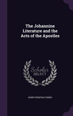 The Johannine Literature and the Acts of the Apostles - Forbes, Henry Prentiss