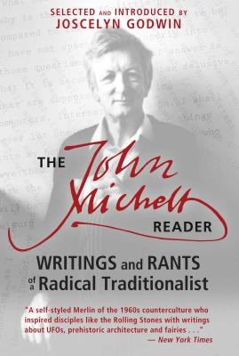 The John Michell Reader: Writings and Rants of a Radical Traditionalist - Michell, John, and Godwin, Joscelyn (Introduction by)