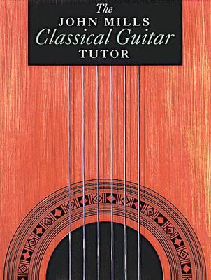 The John Mills Classical Guitar Tutor - Mills, John
