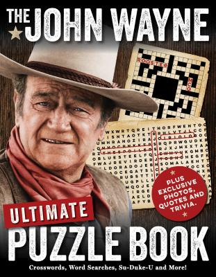 The John Wayne Ultimate Puzzle Book - Media Lab Books, and Editors of John Wayne Magazine, and The Official John Wayne Magazine, Editors Of