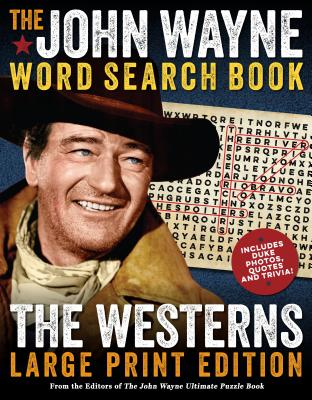 The John Wayne Word Search Book - The Westerns Large Print Edition - The Official John Wayne Magazine, Editors Of