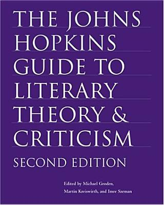 The Johns Hopkins Guide to Literary Theory and Criticism - Groden, Michael, Professor (Editor), and Kreiswirth, Martin, Dr. (Editor), and Szeman, Imre (Editor)