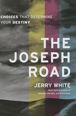 The Joseph Road: Choices That Determine Your Destiny - White, Jerry E