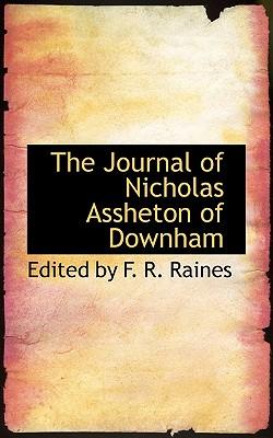 The Journal of Nicholas Assheton of Downham - By F R Raines, Edited