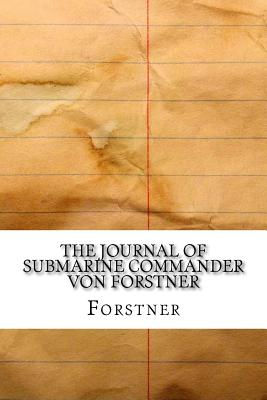The Journal of Submarine Commander Von Forstner - Forstner