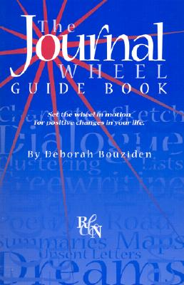 The Journal Wheel and Guide Book: Set the Wheel in Motion for Positive Changes in Your Life - Bouziden, Deborah