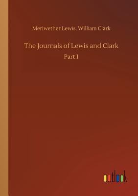 The Journals of Lewis and Clark - Lewis, Meriwether Clark William