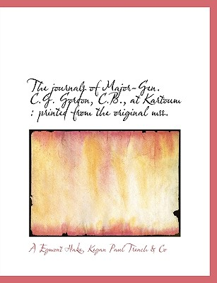 The Journals of Major-Gen. C.G. Gordon, C.B., at Kartoum: Printed from the Original Mss. - Hake, A Egmont, and Kegan Paul Trench & Co (Creator)