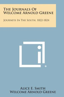 The Journals of Welcome Arnold Greene: Journeys in the South, 1822-1824 - Smith, Alice E (Editor)