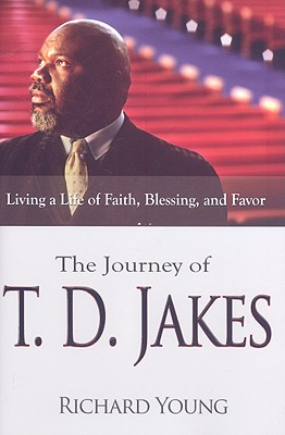The Journey of T.D. Jakes: Living a Life of Faith, Blessing, and Favor - Young, Richard