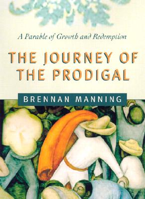 The Journey of the Prodigal: A Parable of Sin and Redemption - Manning, Brennan