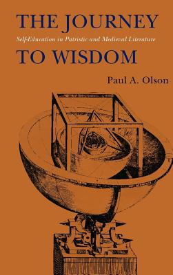 The Journey to Wisdom: Self-Education in Patristic and Medieval Literature - Olson, Paul A
