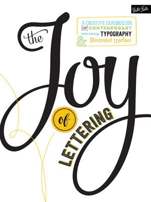 The Joy of Lettering: A Creative Exploration of Contemporary Hand Lettering, Typography & Illustrated Typeface - KirKendall, Gabri Joy, and Escalera, Jaclyn
