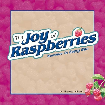 The Joy of Raspberries: Summer in Every Bite - Millang, Theresa (Compiled by)